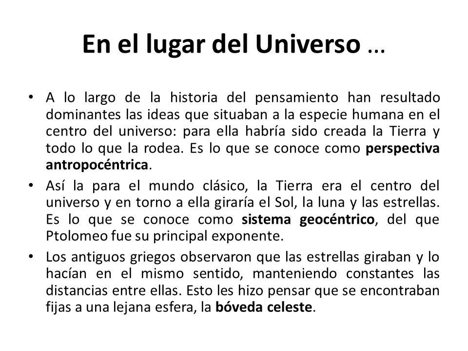 En el lugar del Universo … A lo largo de la historia del pensamiento han resultado dominantes las ideas que situaban a la especie humana en el centro