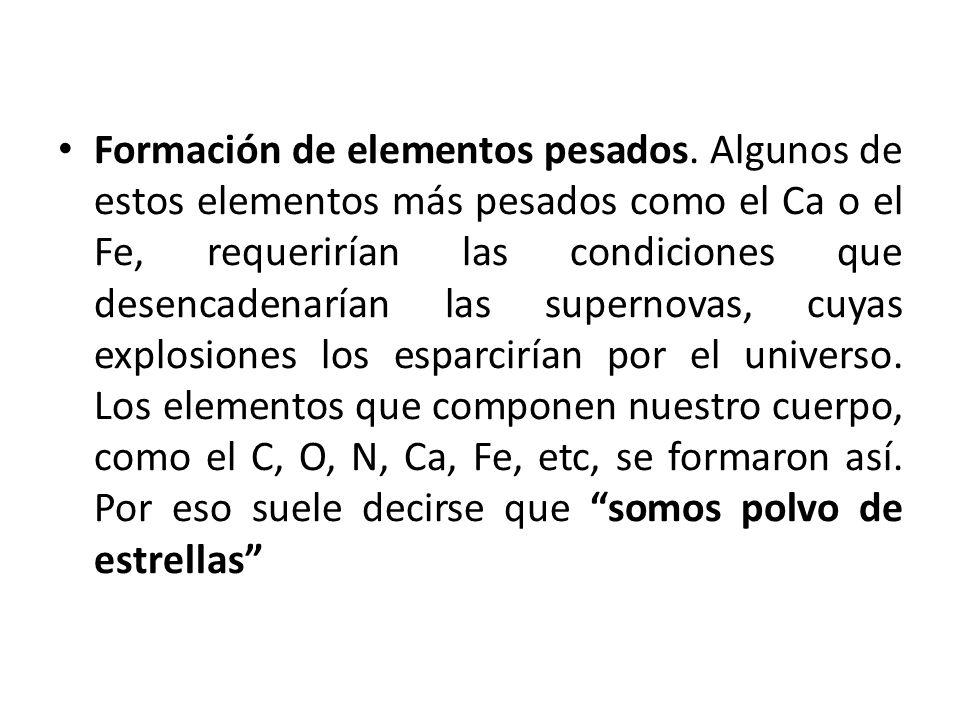 Formación de elementos pesados. Algunos de estos elementos más pesados como el Ca o el Fe, requerirían las condiciones que desencadenarían las superno