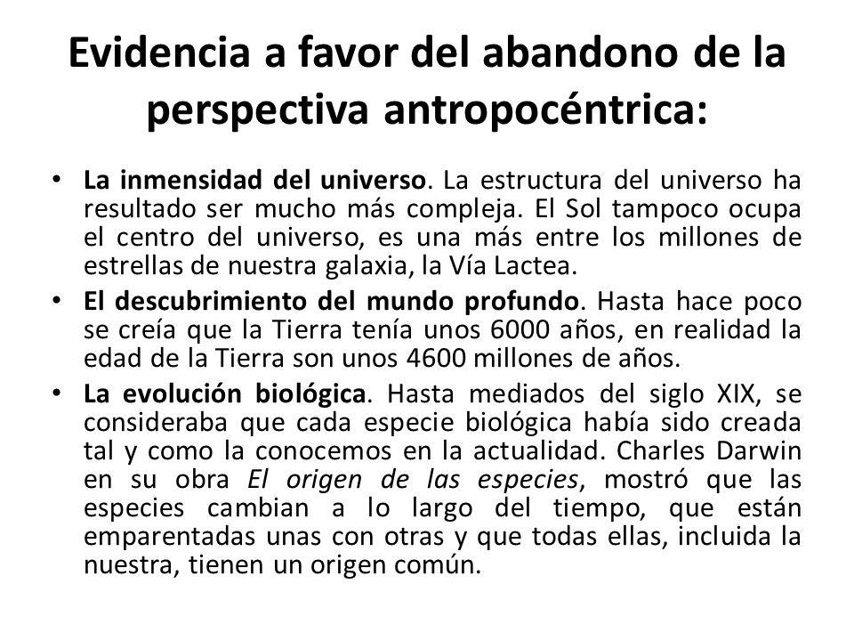 Evidencia a favor del abandono de la perspectiva antropocéntrica: La inmensidad del universo. La estructura del universo ha resultado ser mucho más co