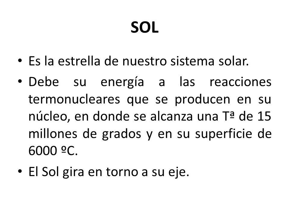 SOL Es la estrella de nuestro sistema solar. Debe su energía a las reacciones termonucleares que se producen en su núcleo, en donde se alcanza una Tª
