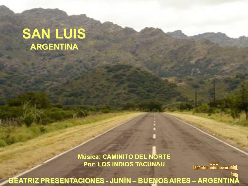 SAN LUIS ARGENTINA Música: CAMINITO DEL NORTE Por: LOS INDIOS TACUNAU Música: CAMINITO DEL NORTE Por: LOS INDIOS TACUNAU BEATRIZ PRESENTACIONES - JUNÍN – BUENOS AIRES – ARGENTINA