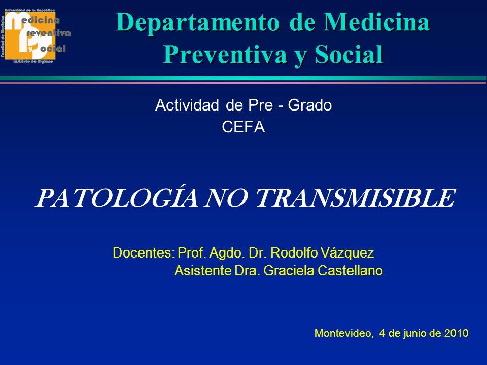 Departamento de Medicina Preventiva y Social Actividad de Pre - Grado CEFA PATOLOGÍA NO TRANSMISIBLE Docentes: Prof. Agdo. Dr. Rodolfo Vázquez Asisten