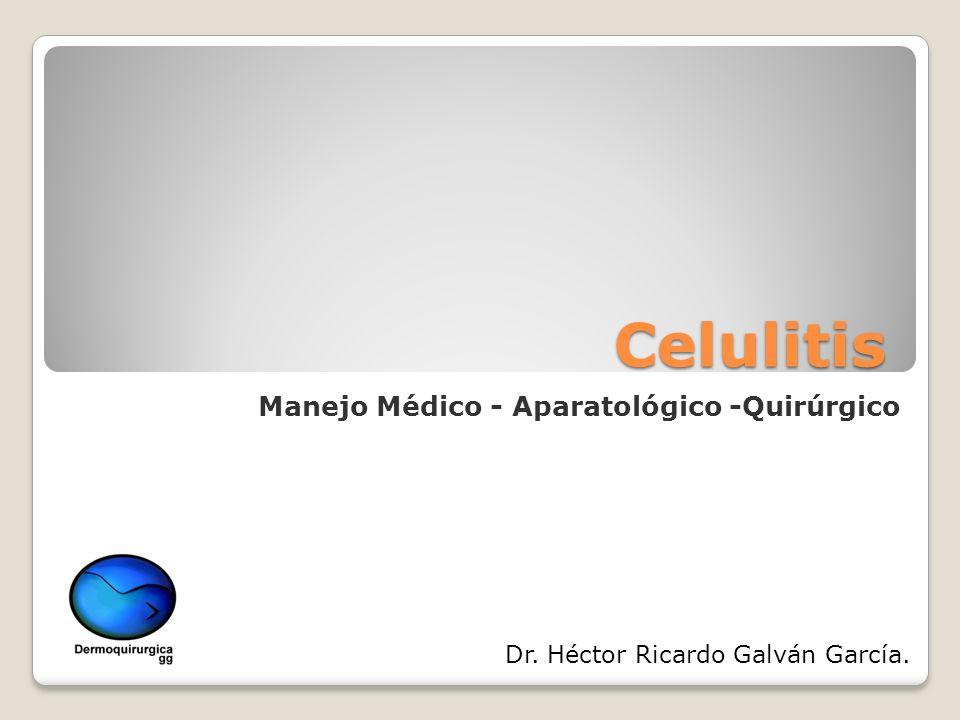 Celulitis Manejo Médico - Aparatológico -Quirúrgico Dr. Héctor Ricardo Galván García.