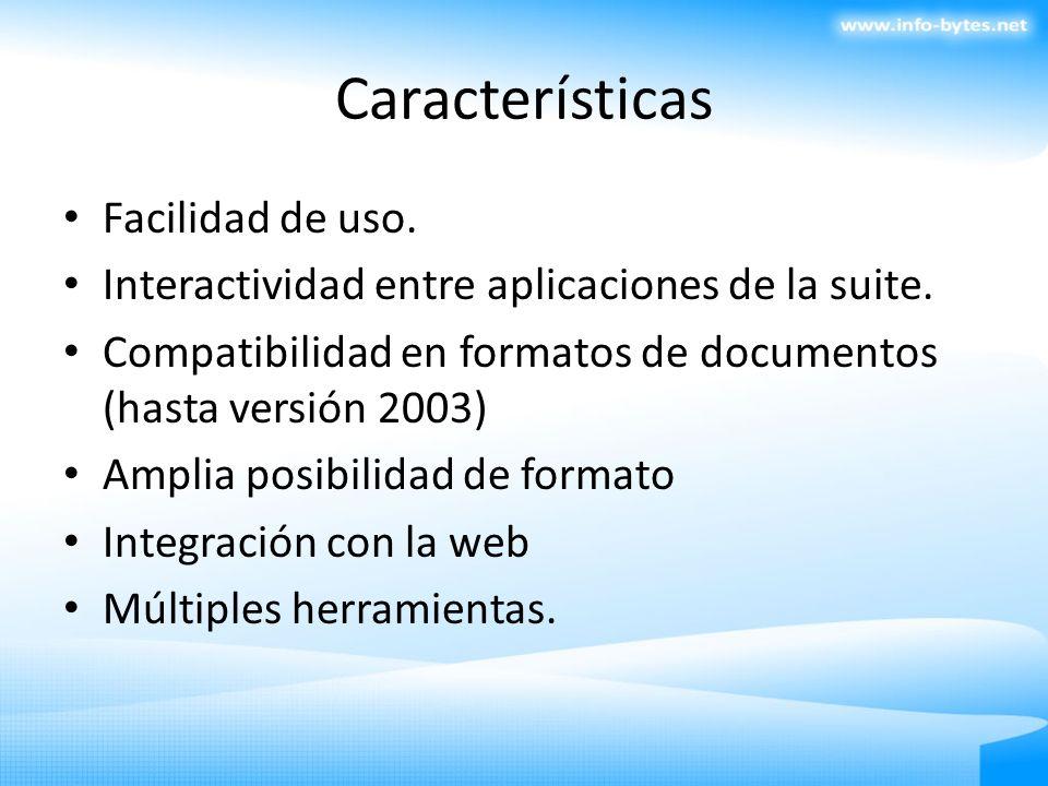 Características Facilidad de uso. Interactividad entre aplicaciones de la suite. Compatibilidad en formatos de documentos (hasta versión 2003) Amplia