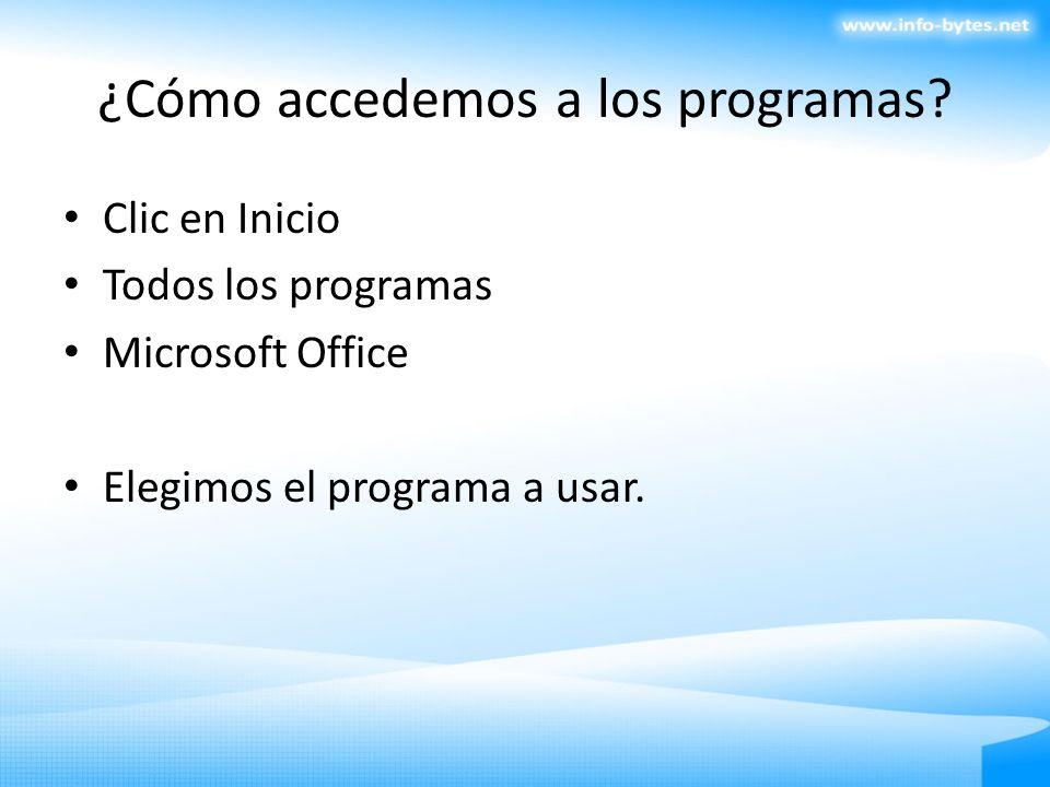 ¿Cómo accedemos a los programas? Clic en Inicio Todos los programas Microsoft Office Elegimos el programa a usar.