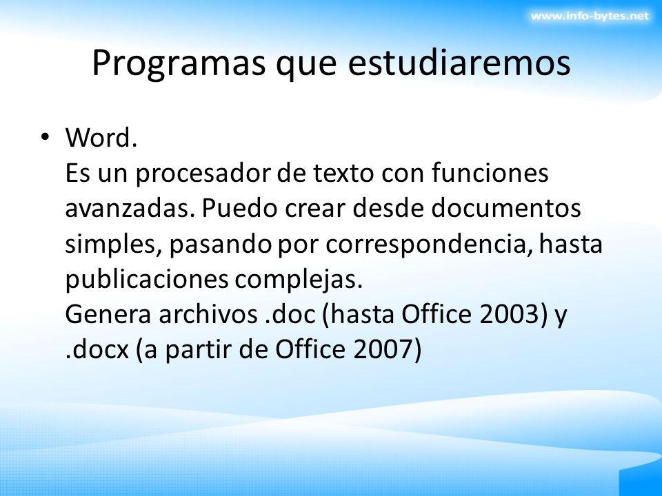 Programas que estudiaremos Word. Es un procesador de texto con funciones avanzadas. Puedo crear desde documentos simples, pasando por correspondencia,