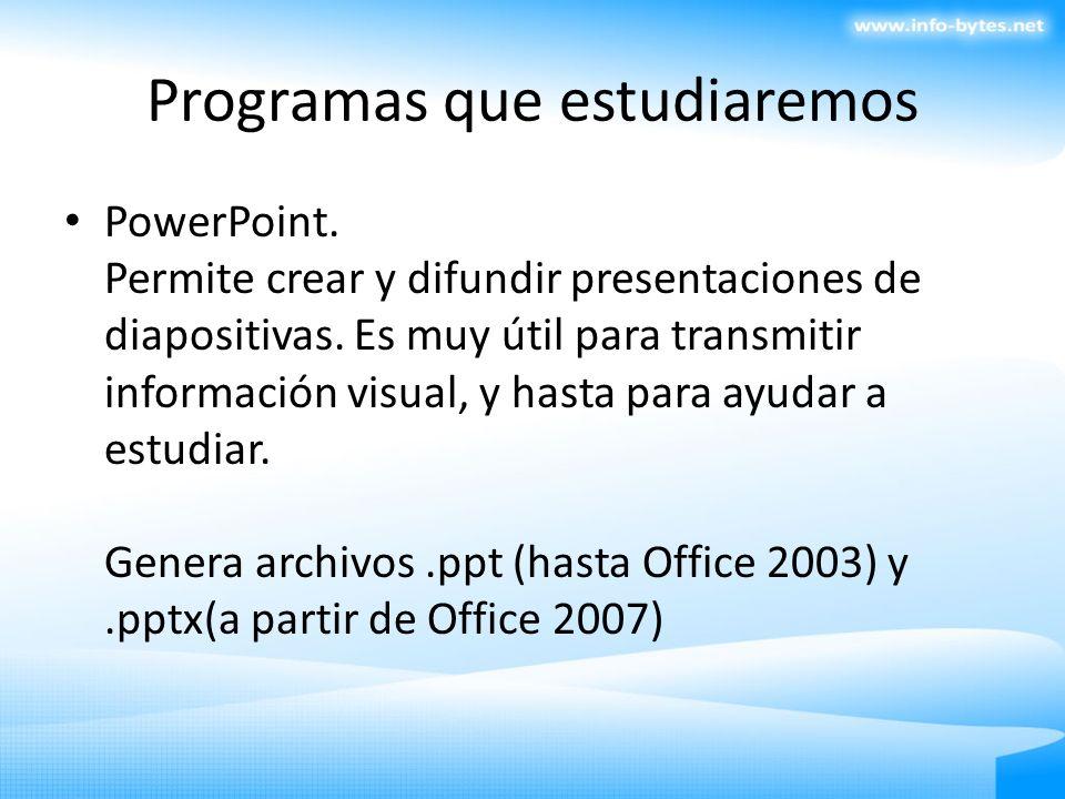 Programas que estudiaremos PowerPoint. Permite crear y difundir presentaciones de diapositivas. Es muy útil para transmitir información visual, y hast