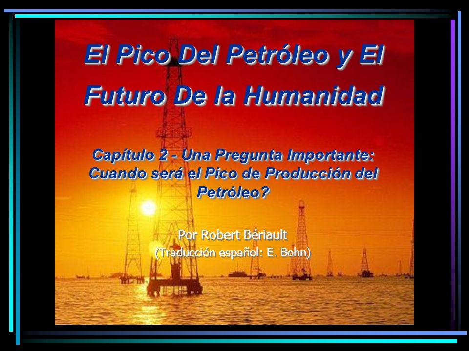 El Pico Del Petróleo y El Futuro De la Humanidad Capítulo 2 - Una Pregunta Importante: Cuando será el Pico de Producción del Petróleo.