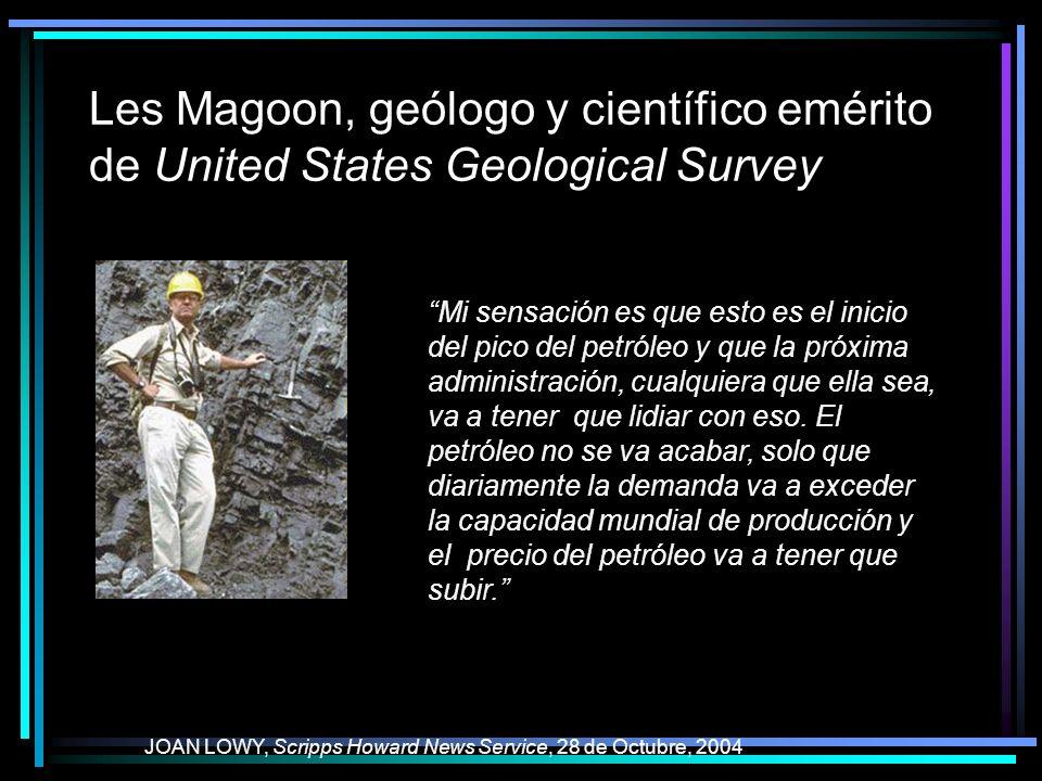 Les Magoon, geólogo y científico emérito de United States Geological Survey JOAN LOWY, Scripps Howard News Service, 28 de Octubre, 2004 Mi sensación es que esto es el inicio del pico del petróleo y que la próxima administración, cualquiera que ella sea, va a tener que lidiar con eso.