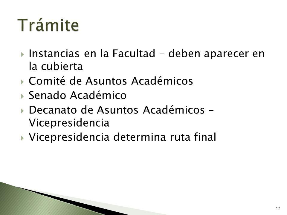 Instancias en la Facultad – deben aparecer en la cubierta Comité de Asuntos Académicos Senado Académico Decanato de Asuntos Académicos – Vicepresidenc