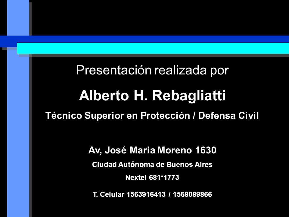 Presentación realizada por Alberto H. Rebagliatti Técnico Superior en Protección / Defensa Civil Av, José Maria Moreno 1630 Ciudad Autónoma de Buenos