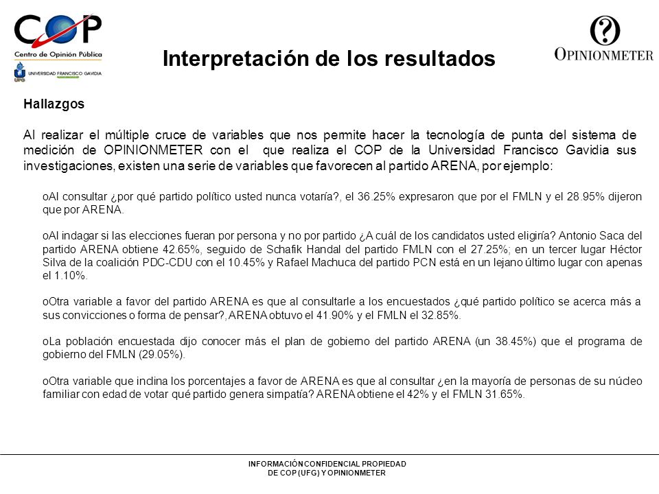 INFORMACIÓN CONFIDENCIAL PROPIEDAD DE COP (UFG) Y OPINIONMETER Interpretación de los resultados Hallazgos El Presidente de la República, licenciado Francisco Flores, obtiene un incremento en la calificación que hacen los salvadoreños a su gestión.