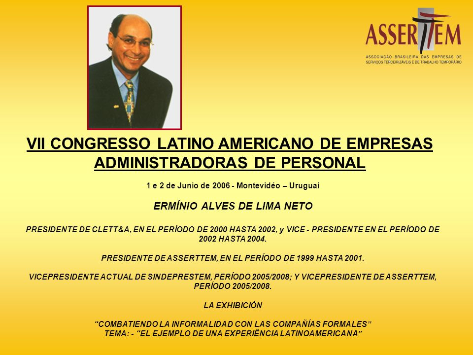 1 e 2 de Junio de 2006 - Montevidéo – Uruguai ERMÍNIO ALVES DE LIMA NETO PRESIDENTE DE CLETT&A, EN EL PERÍODO DE 2000 HASTA 2002, y VICE - PRESIDENTE