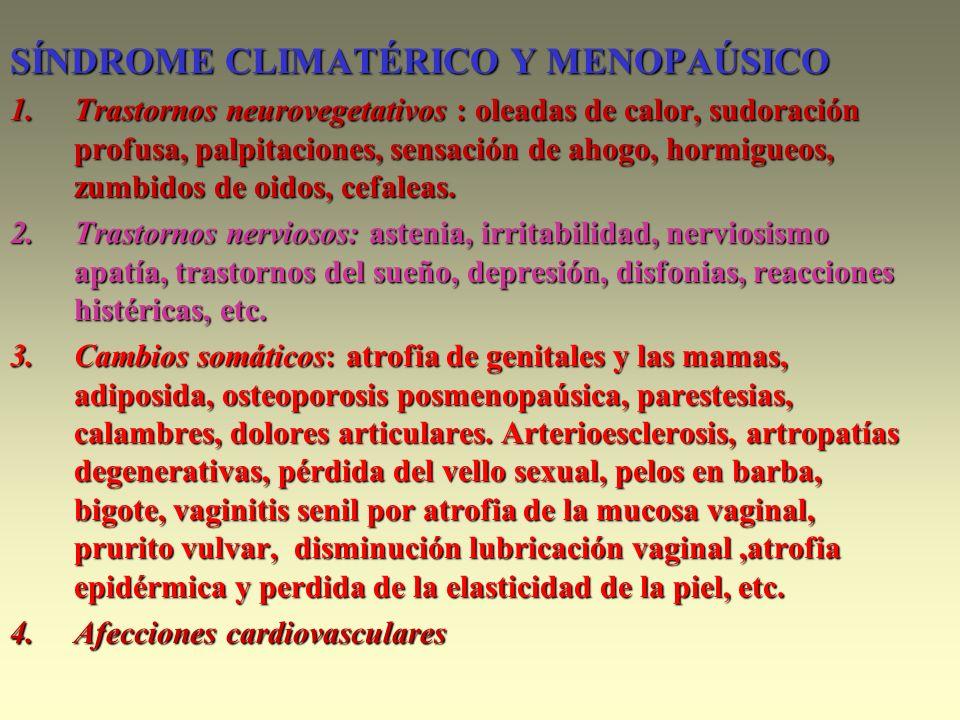 SÍNDROME CLIMATÉRICO Y MENOPAÚSICO 1.Trastornos neurovegetativos : oleadas de calor, sudoración profusa, palpitaciones, sensación de ahogo, hormigueos