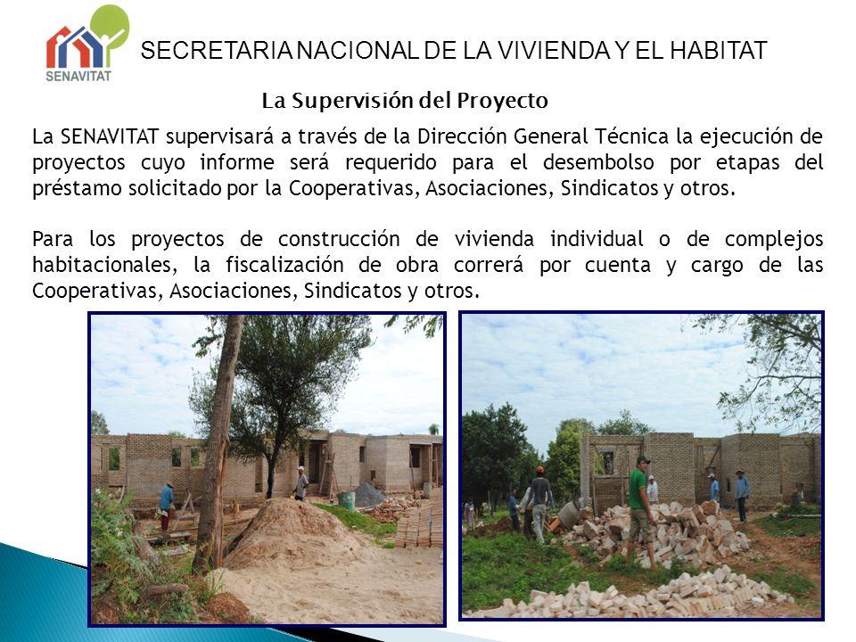 La Supervisión del Proyecto La SENAVITAT supervisará a través de la Dirección General Técnica la ejecución de proyectos cuyo informe será requerido pa