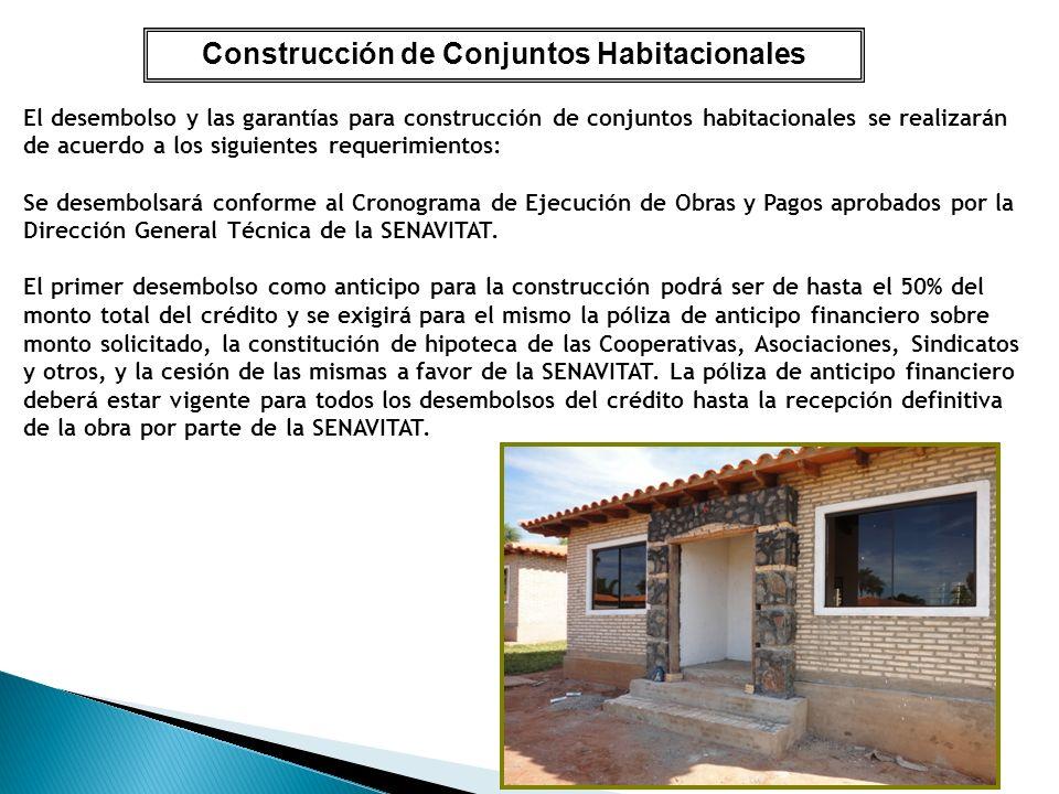Construcción de Conjuntos Habitacionales El desembolso y las garantías para construcción de conjuntos habitacionales se realizarán de acuerdo a los si