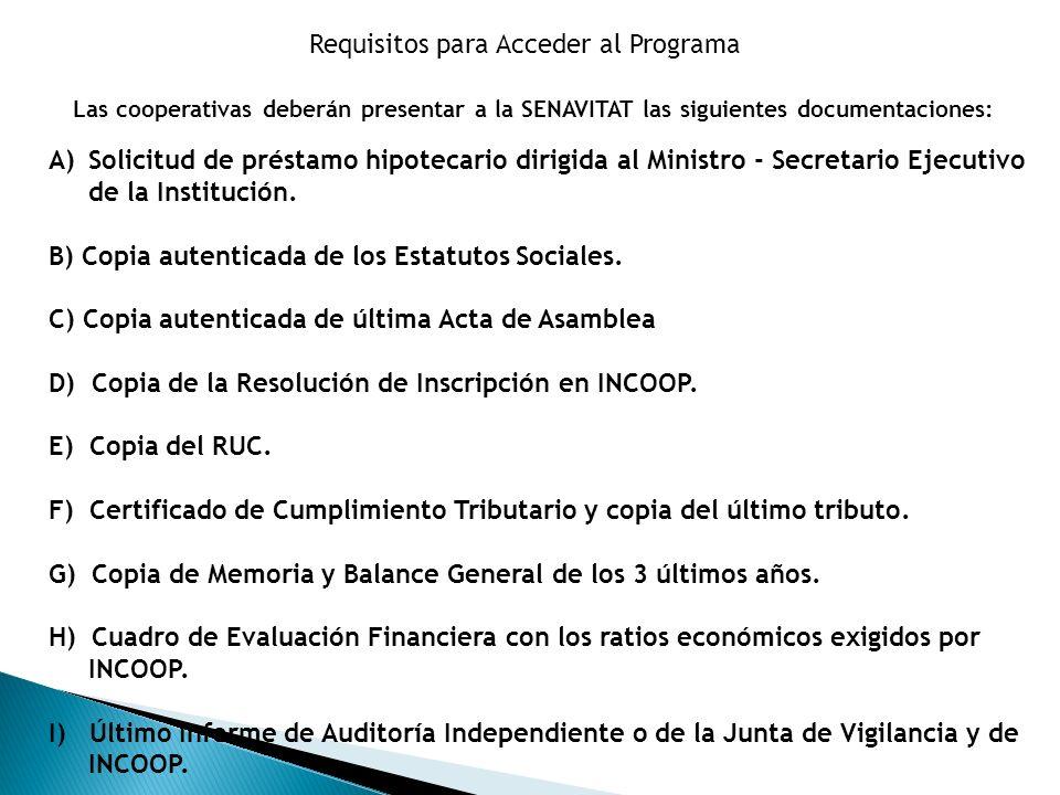 Requisitos para Acceder al Programa Las cooperativas deberán presentar a la SENAVITAT las siguientes documentaciones: A)Solicitud de préstamo hipoteca