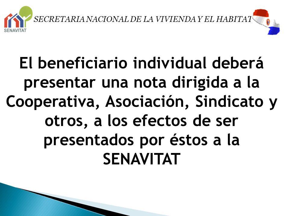 El beneficiario individual deberá presentar una nota dirigida a la Cooperativa, Asociación, Sindicato y otros, a los efectos de ser presentados por és
