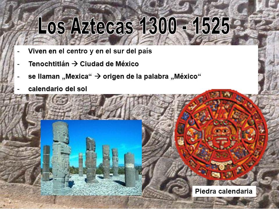 -Viven en -Viven en el centro y en el sur del país -Tenochtitlán Ciudad de México -se llaman Mexica origen de la palabra México -calendario del sol Pi