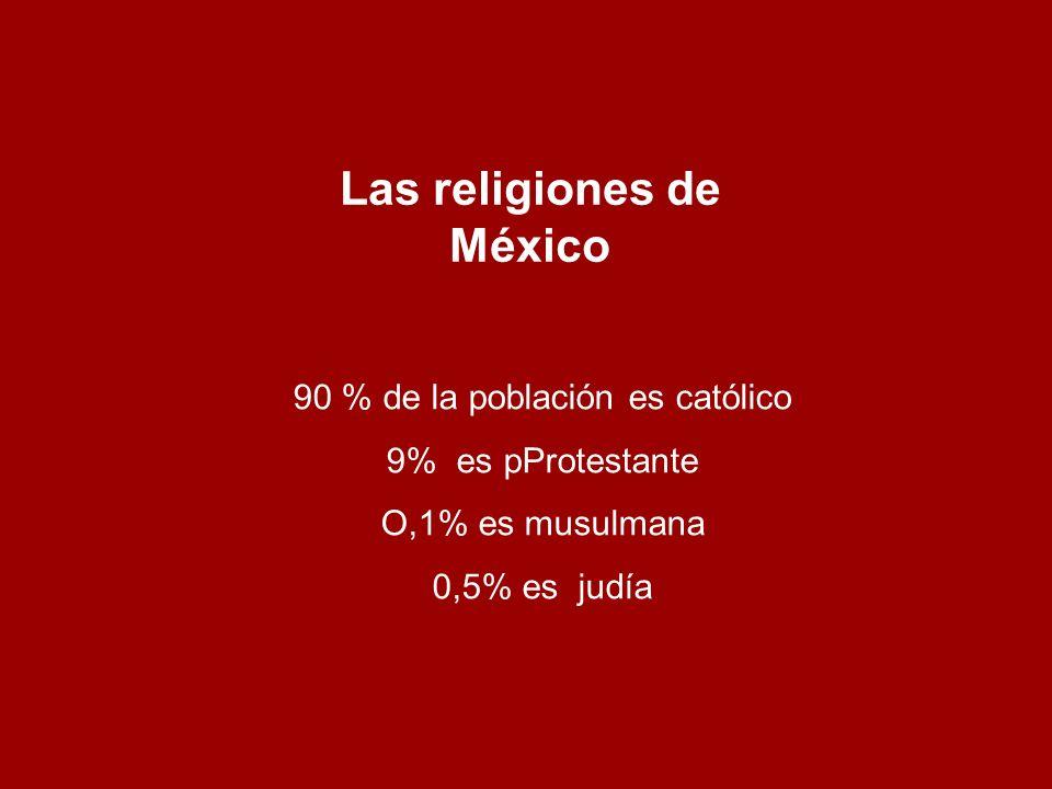 Las religiones de México 90 % de la población es católico 9% es pProtestante O,1% es musulmana 0,5% es judía