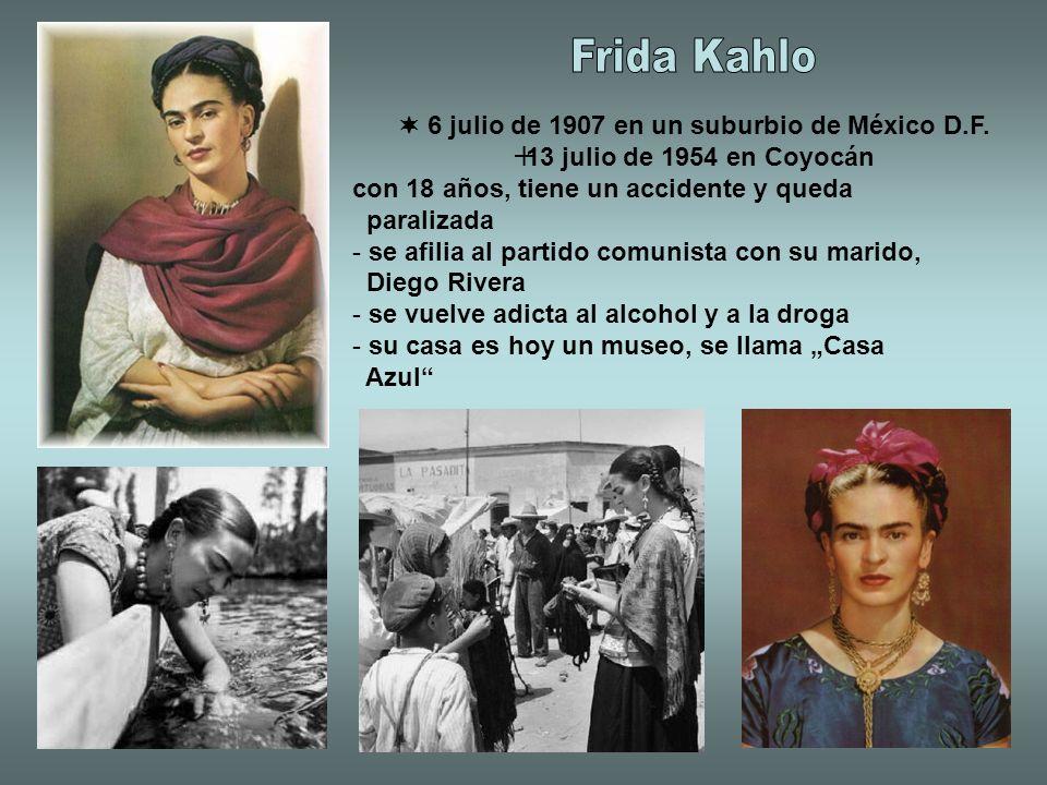 6 julio de 1907 en un suburbio de México D.F. 13 julio de 1954 en Coyocán con 18 años, tiene un accidente y queda paralizada - se afilia al partido co