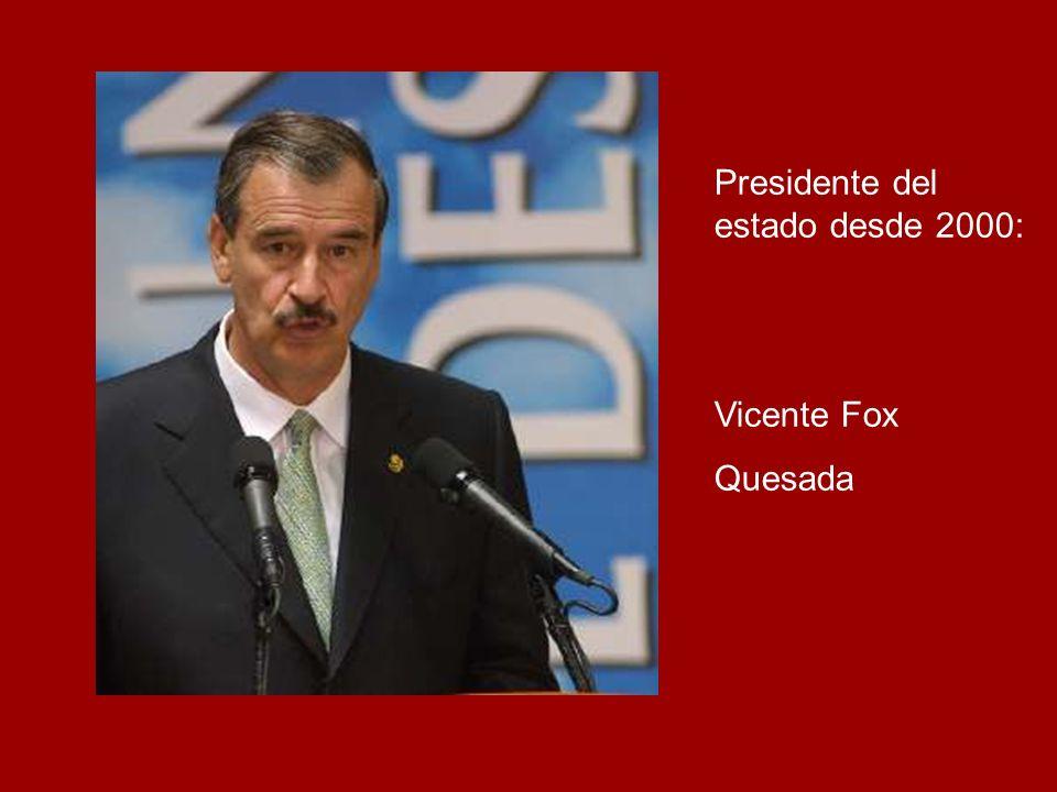 Presidente del estado desde 2000: Vicente Fox Quesada