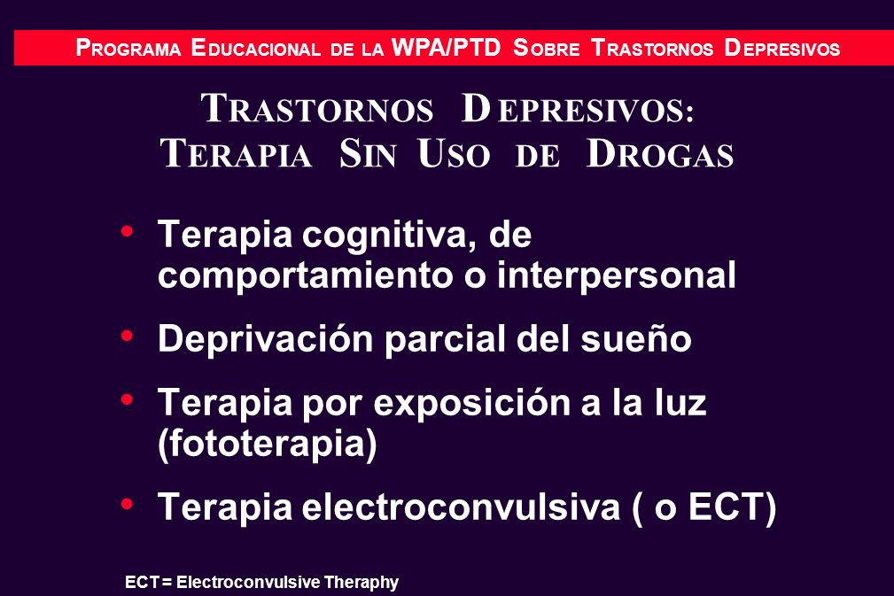 P ROGRAMA E DUCACIONAL DE LA WPA/PTD S OBRE T RASTORNOS D EPRESIVOS T RASTORNOS D EPRESIVOS: T ERAPIA S IN U SO DE D ROGAS Terapia cognitiva, de compo