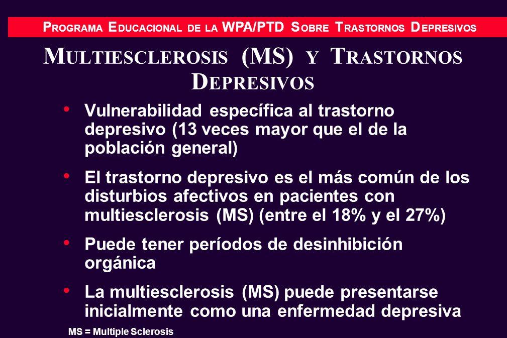P ROGRAMA E DUCACIONAL DE LA WPA/PTD S OBRE T RASTORNOS D EPRESIVOS M ULTIESCLEROSIS (MS) Y T RASTORNOS D EPRESIVOS Vulnerabilidad específica al trast