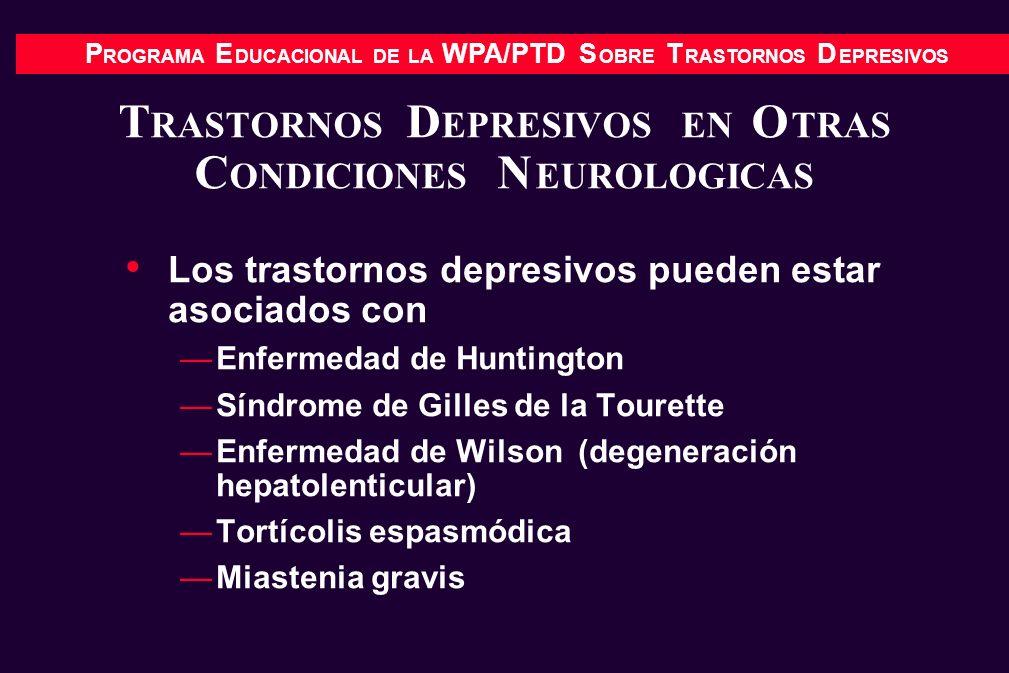 P ROGRAMA E DUCACIONAL DE LA WPA/PTD S OBRE T RASTORNOS D EPRESIVOS T RASTORNOS D EPRESIVOS EN O TRAS C ONDICIONES N EUROLOGICAS Los trastornos depres
