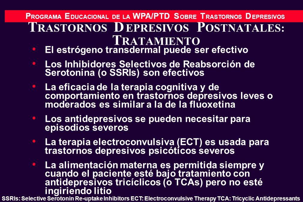 P ROGRAMA E DUCACIONAL DE LA WPA/PTD S OBRE T RASTORNOS D EPRESIVOS T RASTORNOS D EPRESIVOS P OSTNATALES: T RATAMIENTO El estrógeno transdermal puede