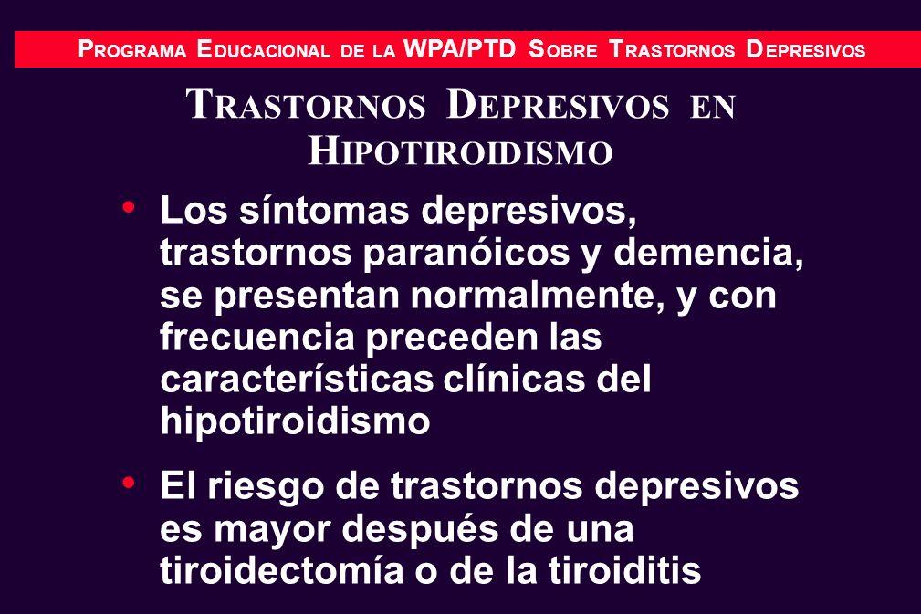 P ROGRAMA E DUCACIONAL DE LA WPA/PTD S OBRE T RASTORNOS D EPRESIVOS T RASTORNOS D EPRESIVOS EN H IPOTIROIDISMO Los síntomas depresivos, trastornos par