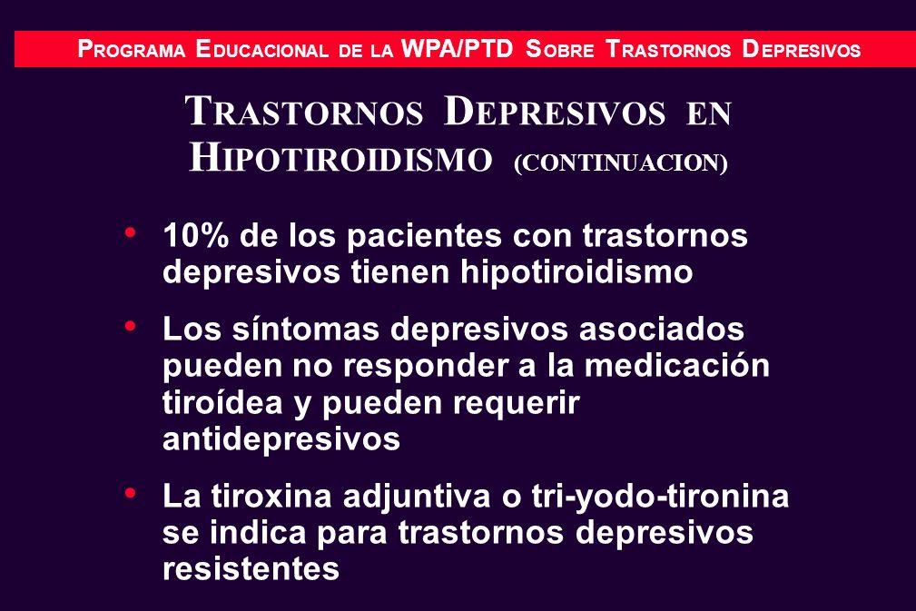 P ROGRAMA E DUCACIONAL DE LA WPA/PTD S OBRE T RASTORNOS D EPRESIVOS T RASTORNOS D EPRESIVOS EN H IPOTIROIDISMO (CONTINUACION) 10% de los pacientes con