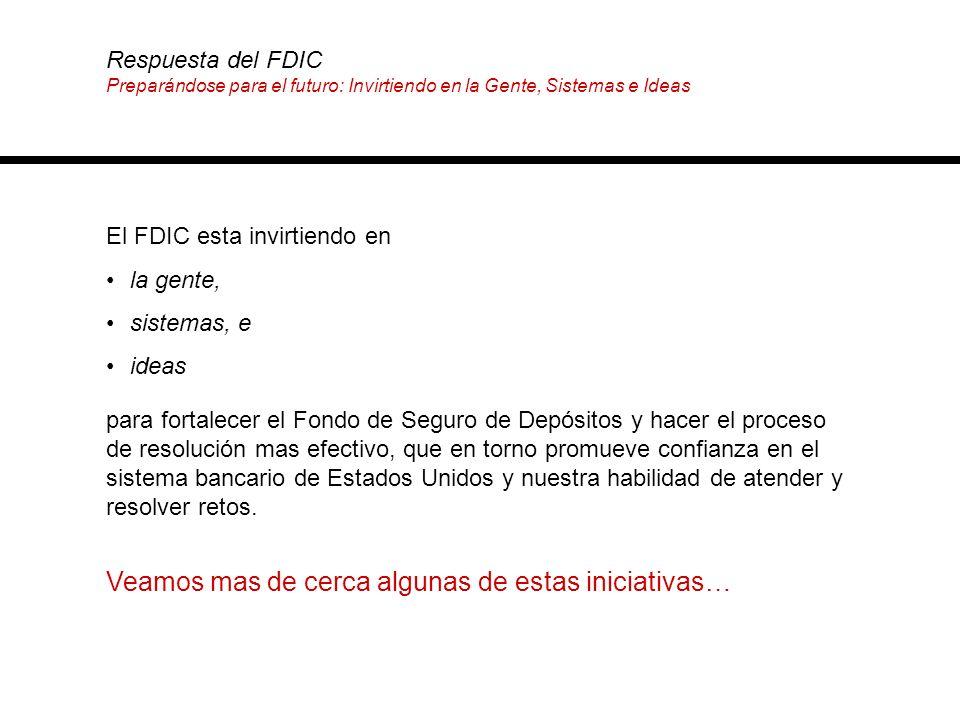 El FDIC esta invirtiendo en la gente, sistemas, e ideas Veamos mas de cerca algunas de estas iniciativas… para fortalecer el Fondo de Seguro de Depósi