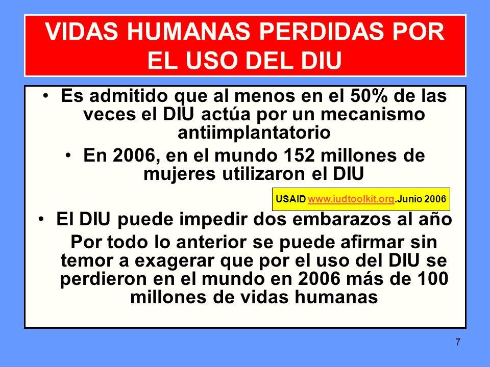7 Es admitido que al menos en el 50% de las veces el DIU actúa por un mecanismo antiimplantatorio En 2006, en el mundo 152 millones de mujeres utiliza
