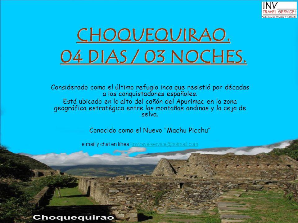 CHOQUEQUIRAO. 04 DIAS / 03 NOCHES. Considerado como el último refugio inca que resistió por décadas a los conquistadores españoles. Está ubicado en lo