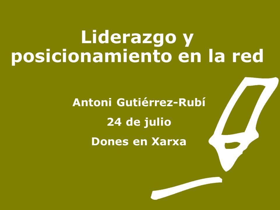 Liderazgo y posicionamiento en la red Antoni Gutiérrez-Rubí 24 de julio Dones en Xarxa
