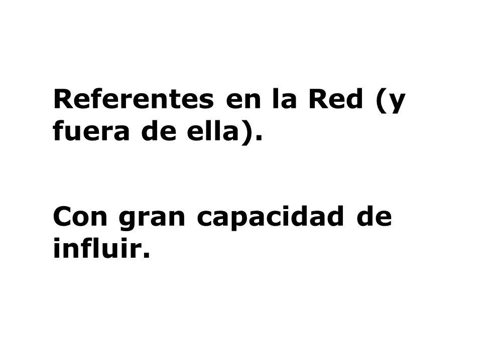 Referentes en la Red (y fuera de ella). Con gran capacidad de influir.