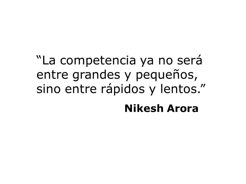 La competencia ya no será entre grandes y pequeños, sino entre rápidos y lentos. Nikesh Arora