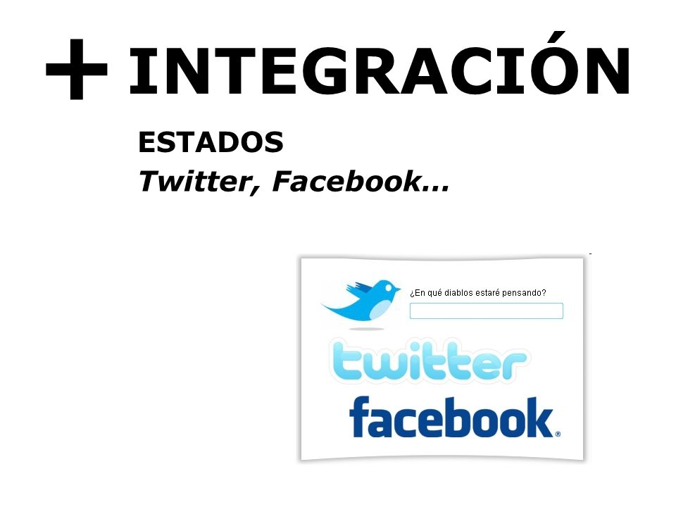 + INTEGRACIÓN ESTADOS Twitter, Facebook…