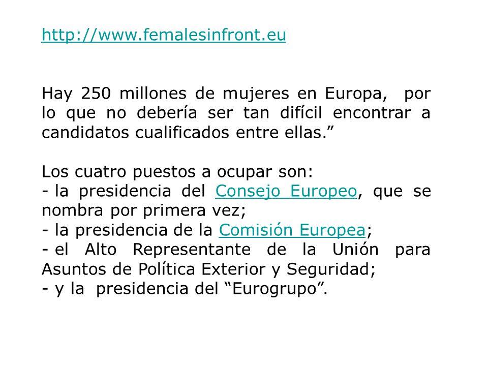 http://www.femalesinfront.eu Hay 250 millones de mujeres en Europa, por lo que no debería ser tan difícil encontrar a candidatos cualificados entre el