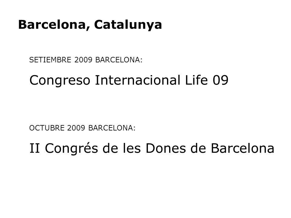 SETIEMBRE 2009 BARCELONA: Congreso Internacional Life 09 OCTUBRE 2009 BARCELONA: II Congrés de les Dones de Barcelona Barcelona, Catalunya