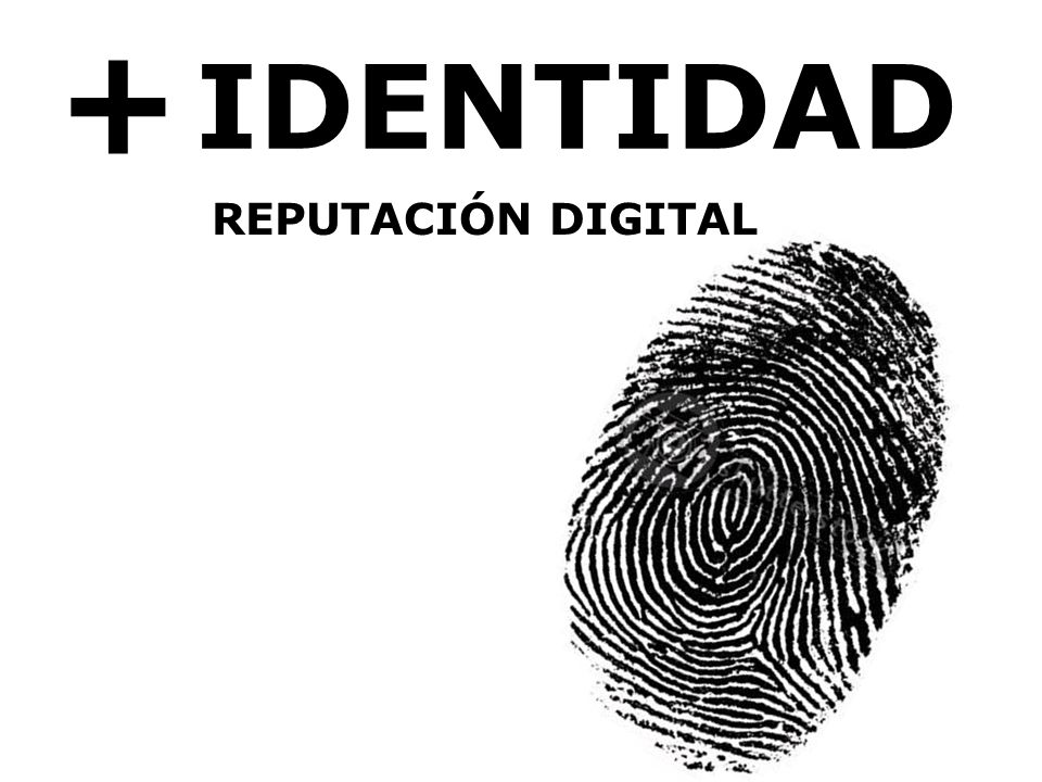 + IDENTIDAD REPUTACIÓN DIGITAL