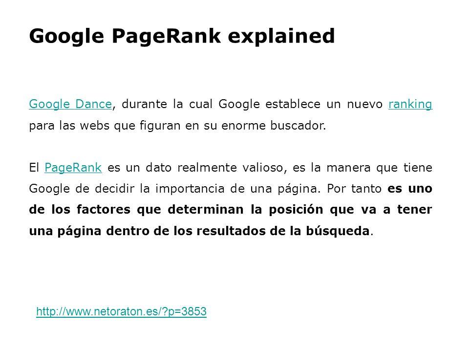 Google PageRank explained Google DanceGoogle Dance, durante la cual Google establece un nuevo ranking para las webs que figuran en su enorme buscador.