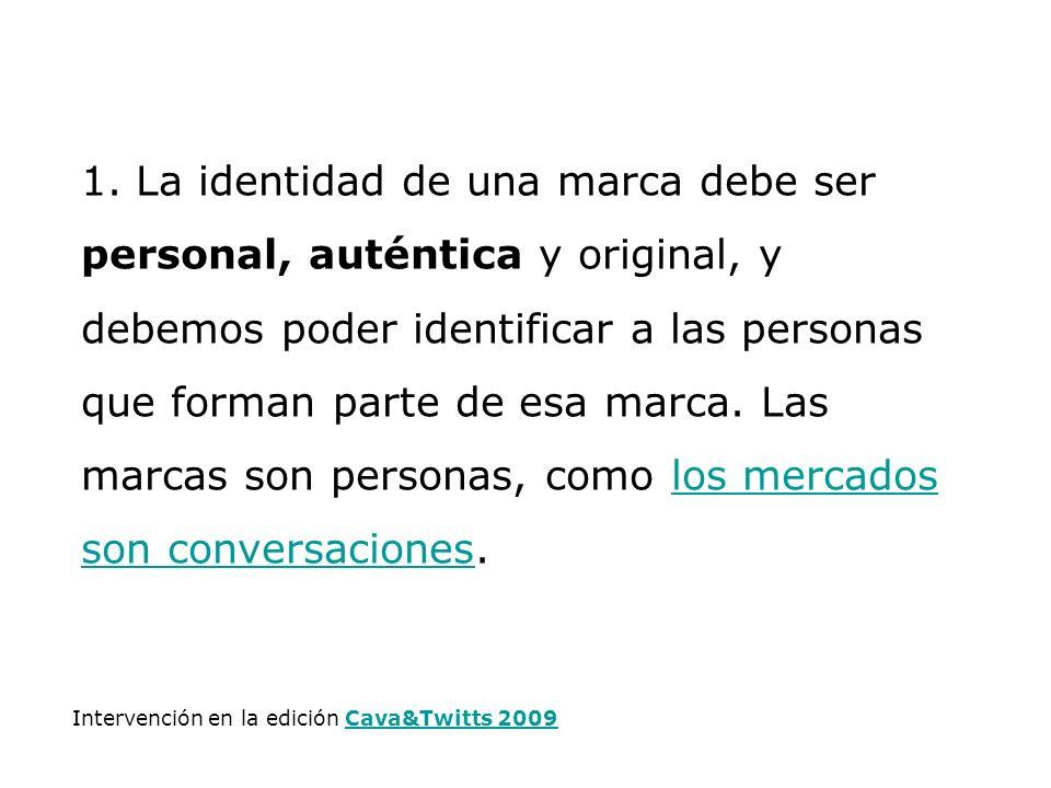 1. La identidad de una marca debe ser personal, auténtica y original, y debemos poder identificar a las personas que forman parte de esa marca. Las ma