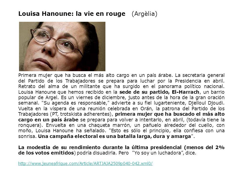 Louisa Hanoune: la vie en rouge (Argèlia) Primera mujer que ha busca el más alto cargo en un país árabe. La secretaria general del Partido de los Trab