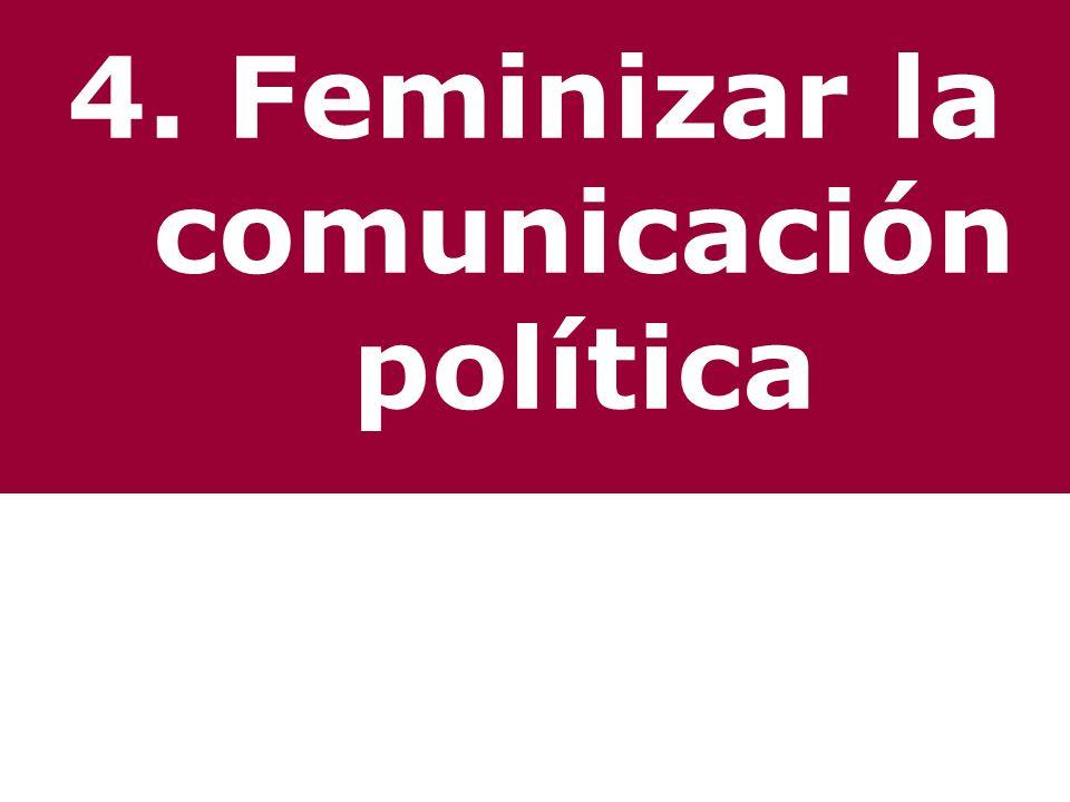 4. Feminizar la comunicación política