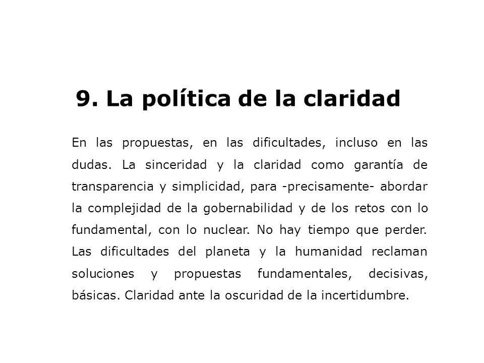 9. La política de la claridad En las propuestas, en las dificultades, incluso en las dudas. La sinceridad y la claridad como garantía de transparencia