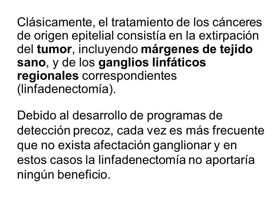 Clásicamente, el tratamiento de los cánceres de origen epitelial consistía en la extirpación del tumor, incluyendo márgenes de tejido sano, y de los g