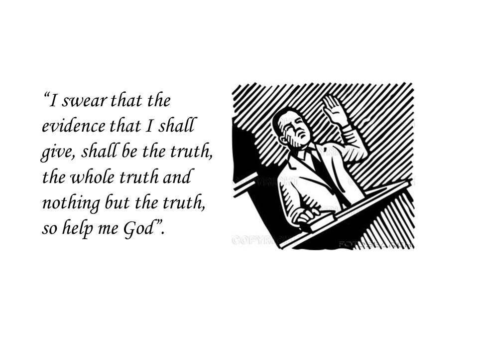 I swear that the evidence that I shall give, shall be the truth, the whole truth and nothing but the truth, so help me God.