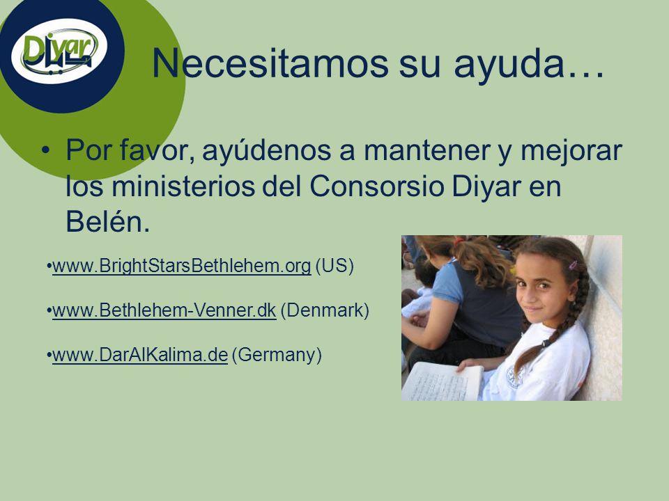 Necesitamos su ayuda… Por favor, ayúdenos a mantener y mejorar los ministerios del Consorsio Diyar en Belén. www.BrightStarsBethlehem.org (US) www.Bet